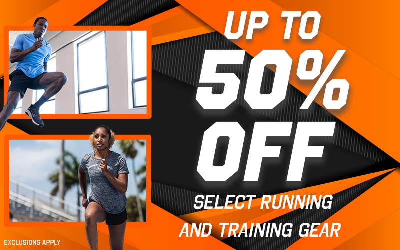UP TO 50% OFF Select Running and Training Gear EXCLUSIONS APPLY